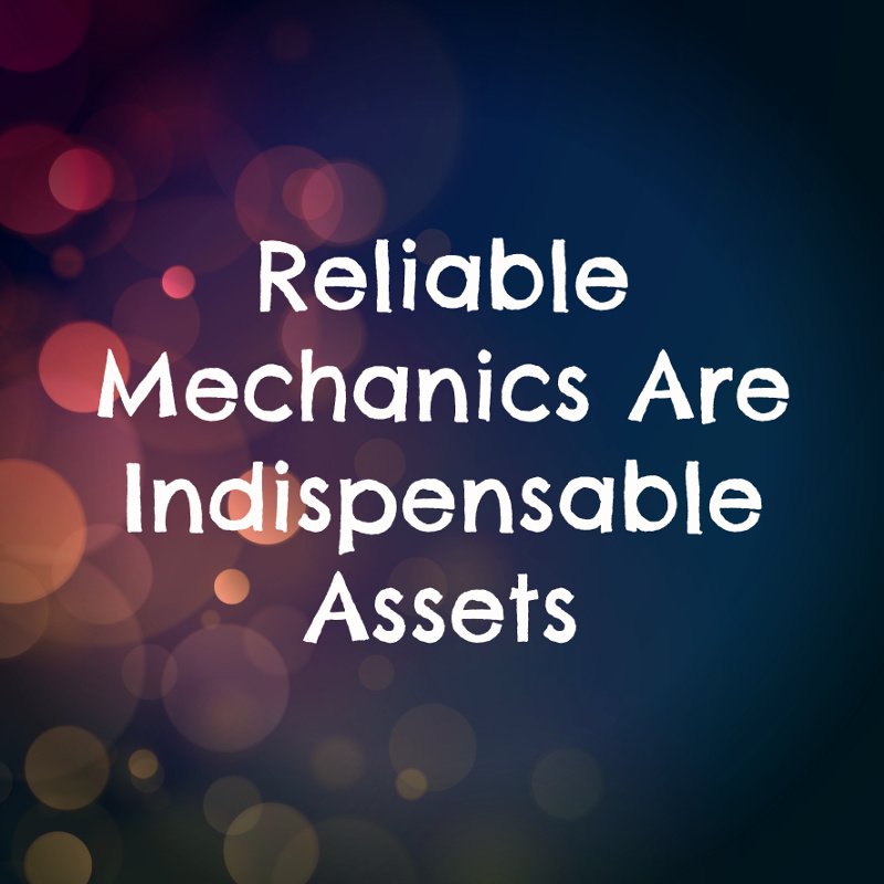 Reliable Mechanics Are Indispensable Assets